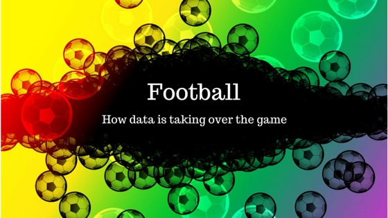 Football – data is taking over the game!